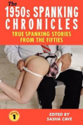 THE 1950s SPANKING CHRONICLES: TRUE SPANKING STORIES FROM THE FIFTIES, VOLUME 1