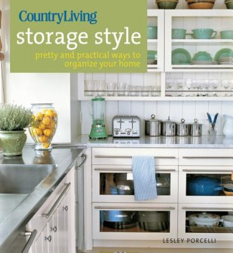 Country Living Storage Style: Pretty and Practical Ways to Organize Your Home.