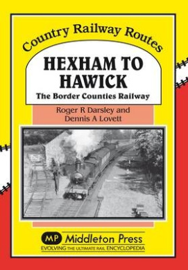 Hexham to Hawick: The Border Counties Railway (Country Railway Routes)