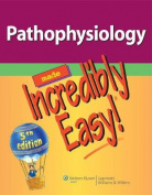 Pathophysiology Made Incredibly Easy! (Incredibly Easy! Series