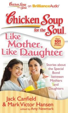 Chicken Soup for the Soul: Like Mother, Like Daughter: Stories about the Special Bond Between Mothers and Daughters (Chicken Soup for the Soul)