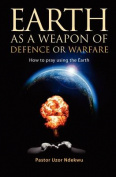 Earth as a Weapon of Defence or Warfare