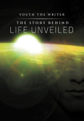 The Story Behind Life Unveiled