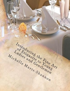 Introducing the Fine Art of Etiquette to Young Ladies and Gentlemen: Bringing Back Old-Fashioned Manners