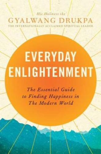 Everyday Enlightenment: The Essential Guide to Finding Happiness in the Modern