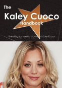 The Kaley Cuoco Handbook - Everything You Need to Know about Kaley Cuoco