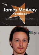 The James McAvoy Handbook - Everything You Need to Know about James McAvoy