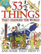 53 1/2 Things That Changed the World