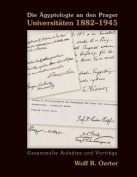 Die Agyptologie An Den Prager Universitaten 1882-1945 [GER]