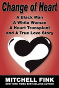 Change of Heart; A Black Man, A White Woman, A Heart Transplant and A True Love Story
