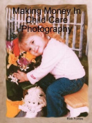 Making Money in Child Care Photography