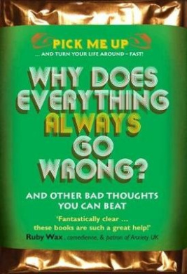 Why Does Everything Always Go Wrong?: And Other Bad Thoughts You Can Beat (Pick Me Up)