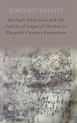 Michael Attaleiates and the Politics of Imperial Decline in Eleventh-Century Byzantium