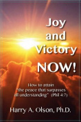 "Joy and Victory Now! How to Attain ""The Peace That Surpasses All Understanding"" (Phil. 4"