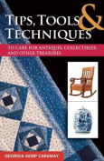 Tips, Tools, and Techniques to Care for Antiques, Collectibles, and Other Treasure