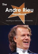 The Andre Rieu Handbook - Everything You Need to Know about Andre Rieu