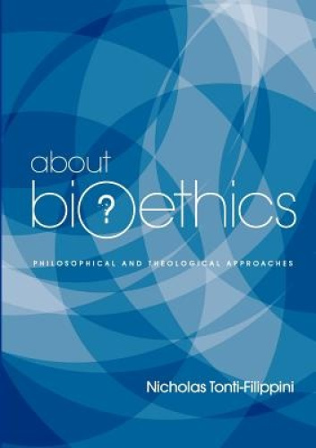 About Bioethics: Philosophical and Theological Approaches.