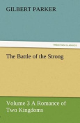The Battle of the Strong - Volume 3 a Romance of Two Kingdoms
