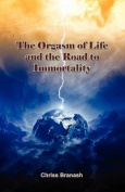 The Orgasm of Life and the Road to Immortality