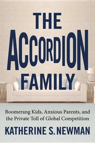The Accordion Family: Boomerang Kids, Anxious Parents, and the Private Toll of