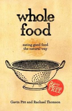 Whole Food: Eating Good Food the Natural Way