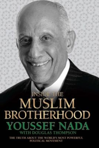 Inside the Muslim Brotherhood: The Truth about the World's Most Powerful