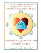 111 Inspirational Life Purpose Quotes & Exercises to Find Your Purpose in Life  : A Workbook to Be Your Best Self & Live Your Best Life!