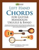 Left Hand Chords for Guitar, Mandolin, Ukulele and Banjo