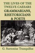 The Lives of the Twelve Caesars -Grammarians, Rhetoricians and Poets-
