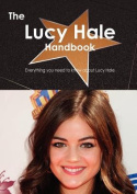 The Lucy Hale Handbook - Everything You Need to Know about Lucy Hale