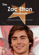 The Zac Efron Handbook - Everything You Need to Know about Zac Efron