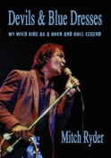 Devils & Blue Dresses  : My Wild Ride as a Rock and Roll Legend