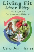 Living Fit After Fifty - A Guide for the Post-Menopausal Woman