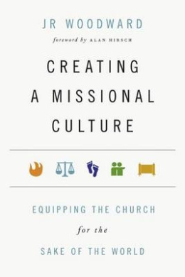Creating a Missional Culture: Equipping the Church for the Sake of the World