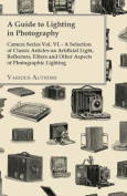 A Guide to Lighting in Photography - Camera Series Vol. VI. - A Selection of Classic Articles on Artificial Light, Reflectors, Filters and Other Aspects of Photographic Lighting