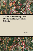 The Art of Overlaying - The Overlay in Metal, Wood and Xylonite
