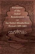 Furniture of the Tudor Renaissance or the Tudor-Elizabethan Period 1509-1603