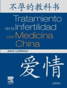 Tratamiento de La Infertilidad Con Medicina China [Spanish]