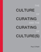 The Culture of Curating and the Curating of Culture(s) (The Culture of Curating and the Curating of Culture
