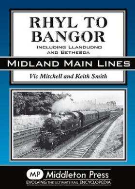 Rhyl to Bangor: Including Llandudno and Bethesda (Midland Main Lines)