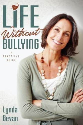 Life Without Bullying: A Practical Guide by Lynda Bevan.