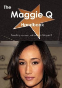 The Maggie Q Handbook - Everything You Need to Know about Maggie Q