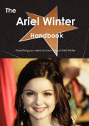 The Ariel Winter Handbook - Everything You Need to Know about Ariel Winter