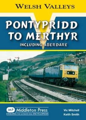 Pontypridd to Merthyr: Including Aberdare (Welsh Valleys)