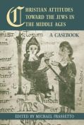 Christian Attitudes Toward the Jews in the Middle Ages