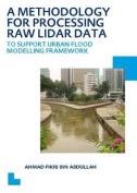 A Methodology for Processing Raw LIDAR Data to Support Urban Flood Modelling Framework