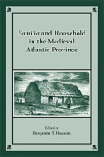 Familia and Household in the Medieval Atlantic Province (Medieval and Renaissance Texts and Studies Series