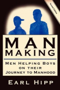 Man-Making - Men Helping Boys on Their Journey to Manhood