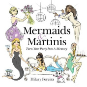 Mermaids & Martinis  : Turn Your Party Into a Memory