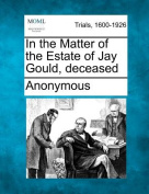 In the Matter of the Estate of Jay Gould, Deceased
